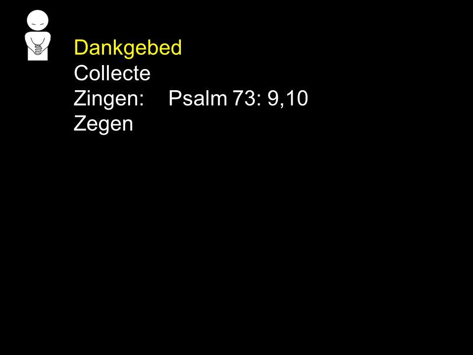 Dankgebed Collecte Zingen: Psalm 73: 9,10 Zegen
