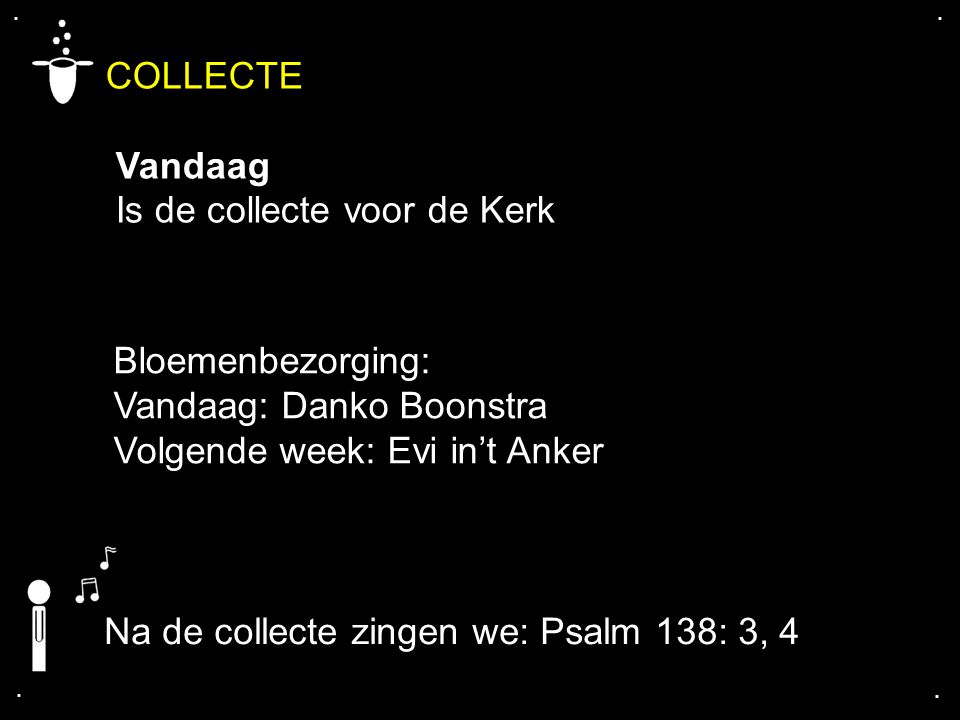 COLLECTE Vandaag Is de collecte voor de Kerk Bloemenbezorging: