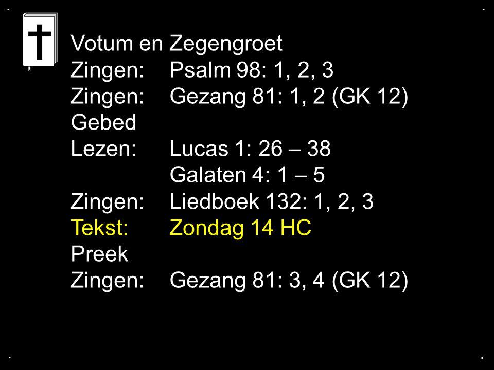 Votum en Zegengroet Zingen: Psalm 98: 1, 2, 3