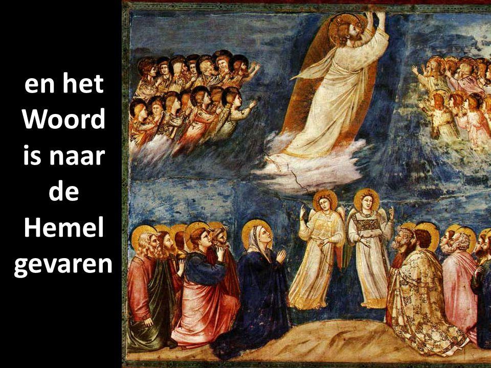 en het Woord is naar de Hemel gevaren