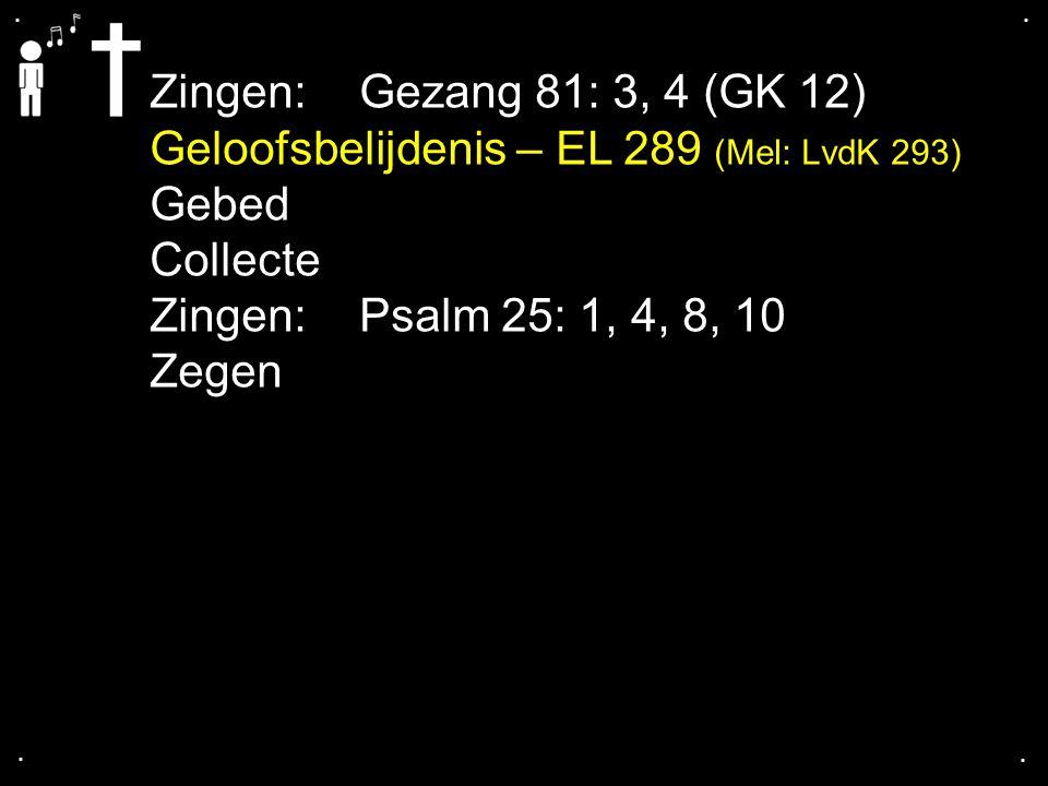 Geloofsbelijdenis – EL 289 (Mel: LvdK 293) Gebed Collecte