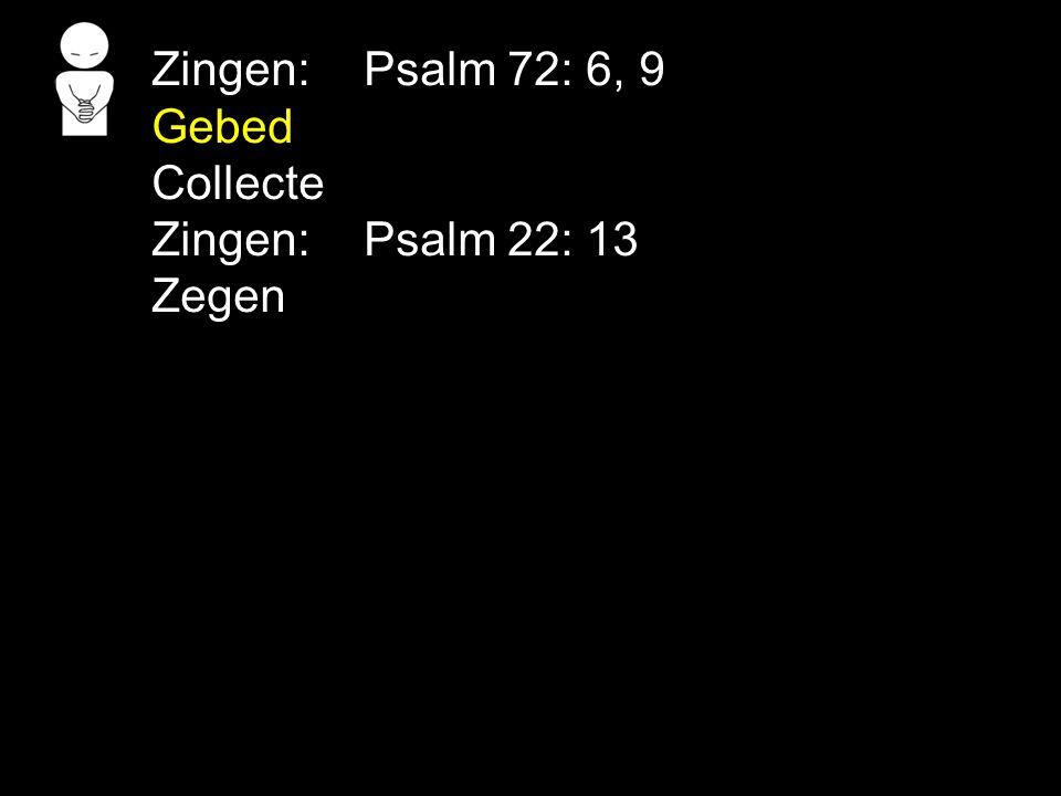 Zingen: Psalm 72: 6, 9 Gebed Collecte Zingen: Psalm 22: 13 Zegen