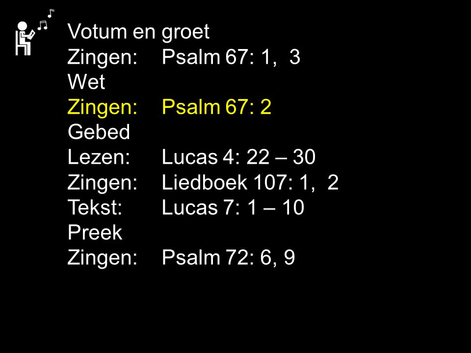 Votum en groet Zingen: Psalm 67: 1, 3. Wet. Zingen: Psalm 67: 2. Gebed. Lezen: Lucas 4: 22 – 30.