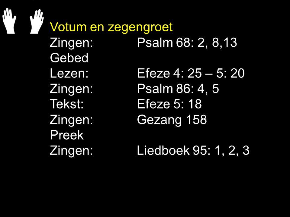 Votum en zegengroet Zingen: Psalm 68: 2, 8,13. Gebed. Lezen: Efeze 4: 25 – 5: 20. Zingen: Psalm 86: 4, 5.