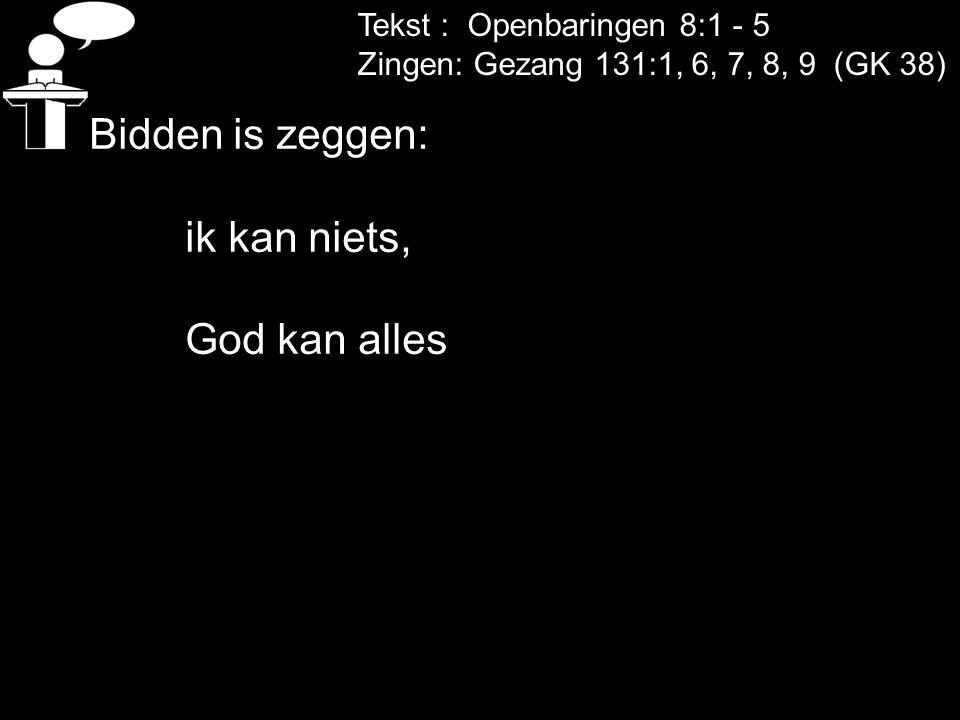 Bidden is zeggen: ik kan niets, God kan alles