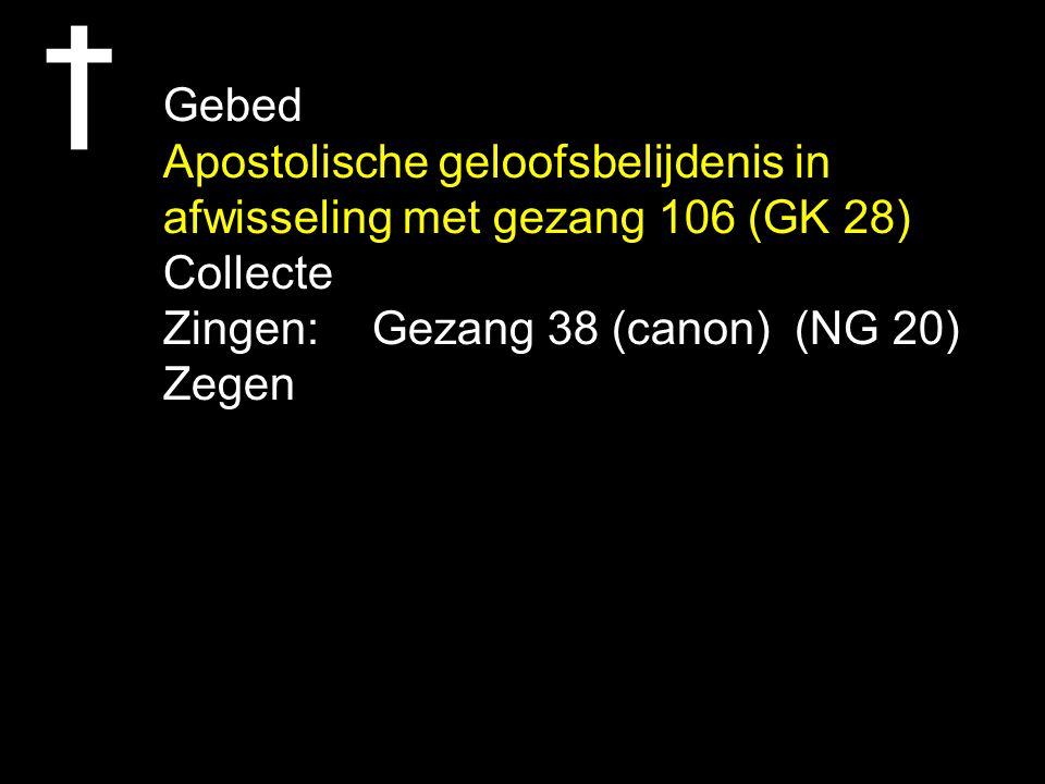 Gebed Apostolische geloofsbelijdenis in. afwisseling met gezang 106 (GK 28) Collecte. Zingen: Gezang 38 (canon) (NG 20)