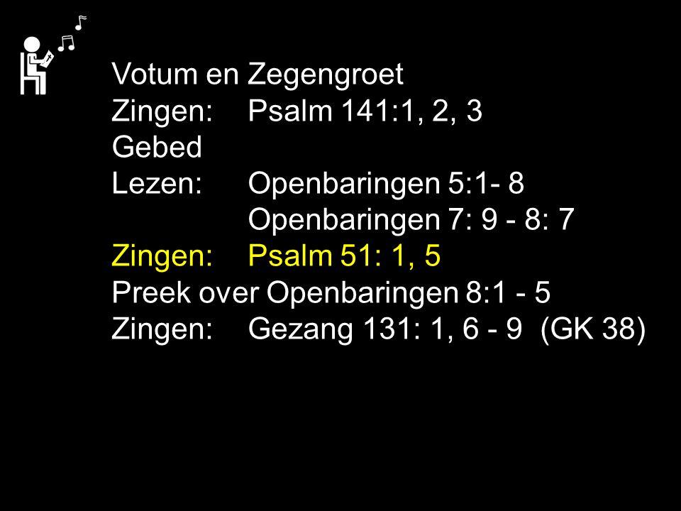 Votum en Zegengroet Zingen: Psalm 141:1, 2, 3. Gebed. Lezen: Openbaringen 5:1- 8. Openbaringen 7: 9 - 8: 7.