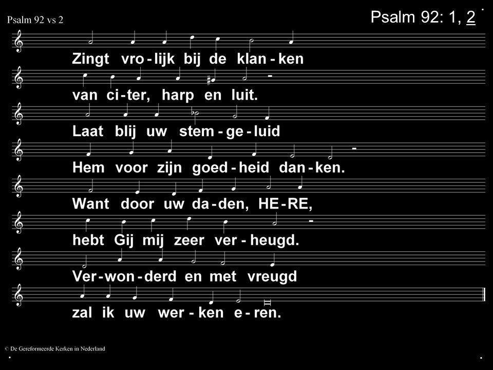 . Psalm 92: 1, 2 . .