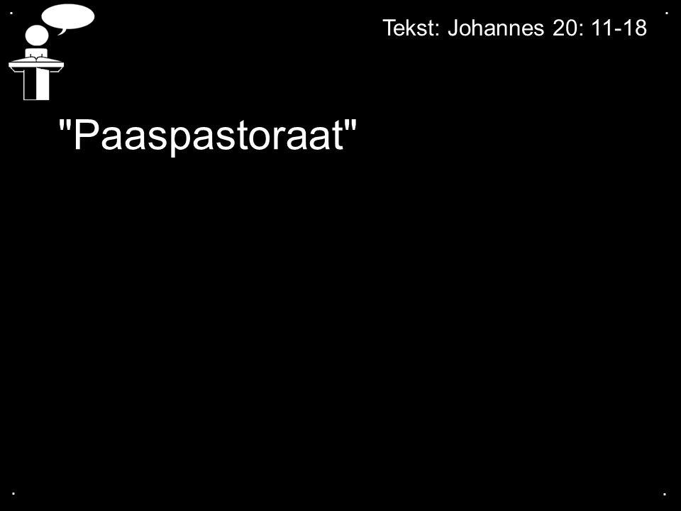 . . Tekst: Johannes 20: 11-18 Paaspastoraat . .