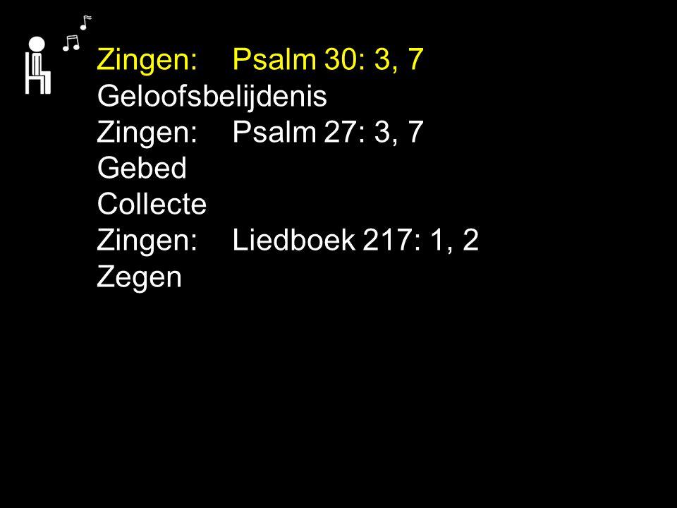 Zingen: Psalm 30: 3, 7 Geloofsbelijdenis. Zingen: Psalm 27: 3, 7. Gebed. Collecte. Zingen: Liedboek 217: 1, 2.