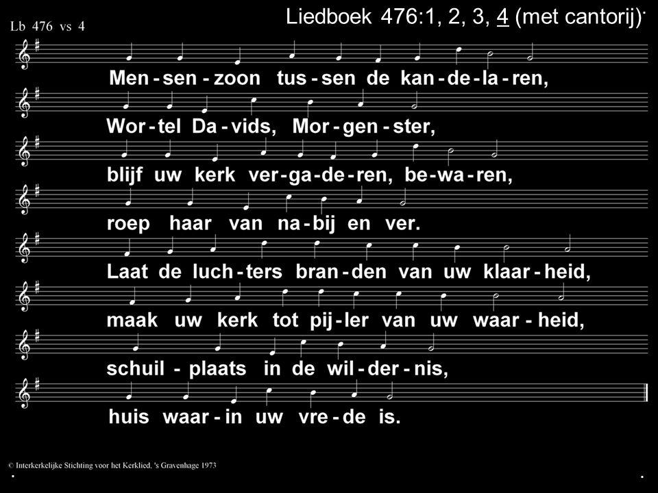 Liedboek 476:1, 2, 3, 4 (met cantorij)