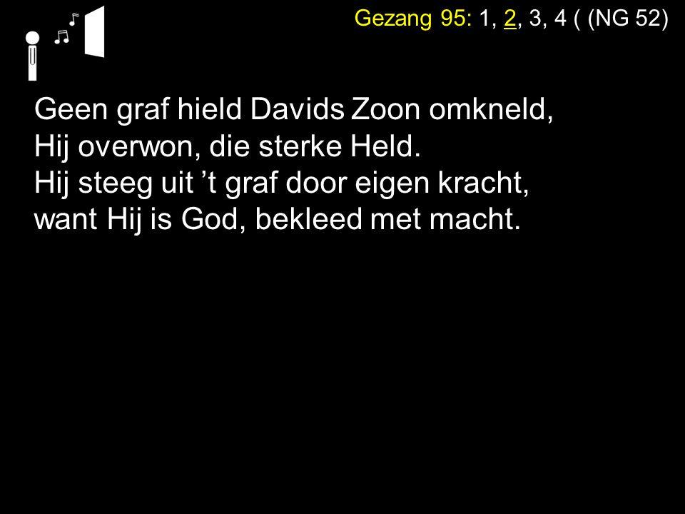 Geen graf hield Davids Zoon omkneld, Hij overwon, die sterke Held.
