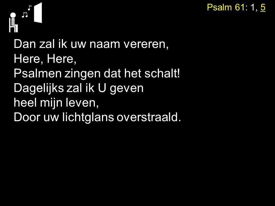 Dan zal ik uw naam vereren, Here, Here, Psalmen zingen dat het schalt!