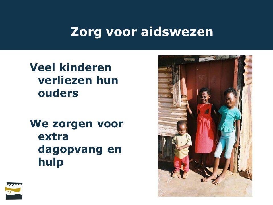 Zorg voor aidswezen Veel kinderen verliezen hun ouders