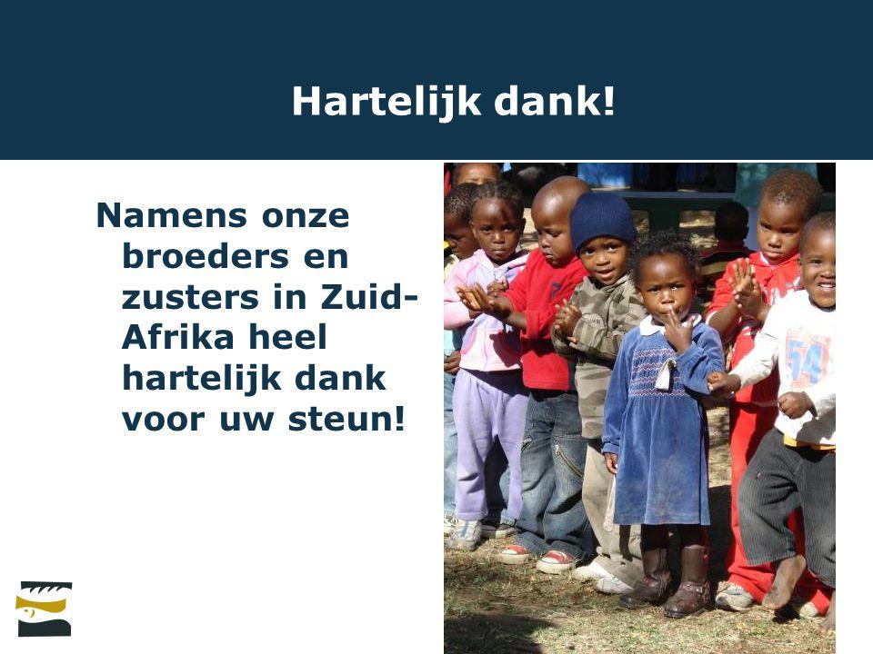 Hartelijk dank! Namens onze broeders en zusters in Zuid-Afrika heel hartelijk dank voor uw steun!