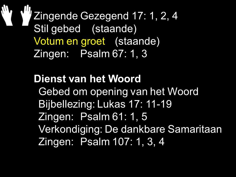 Zingende Gezegend 17: 1, 2, 4 Stil gebed (staande) Votum en groet (staande) Zingen: Psalm 67: 1, 3.