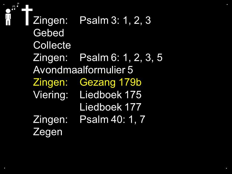 Zingen: Psalm 3: 1, 2, 3 Gebed Collecte Zingen: Psalm 6: 1, 2, 3, 5