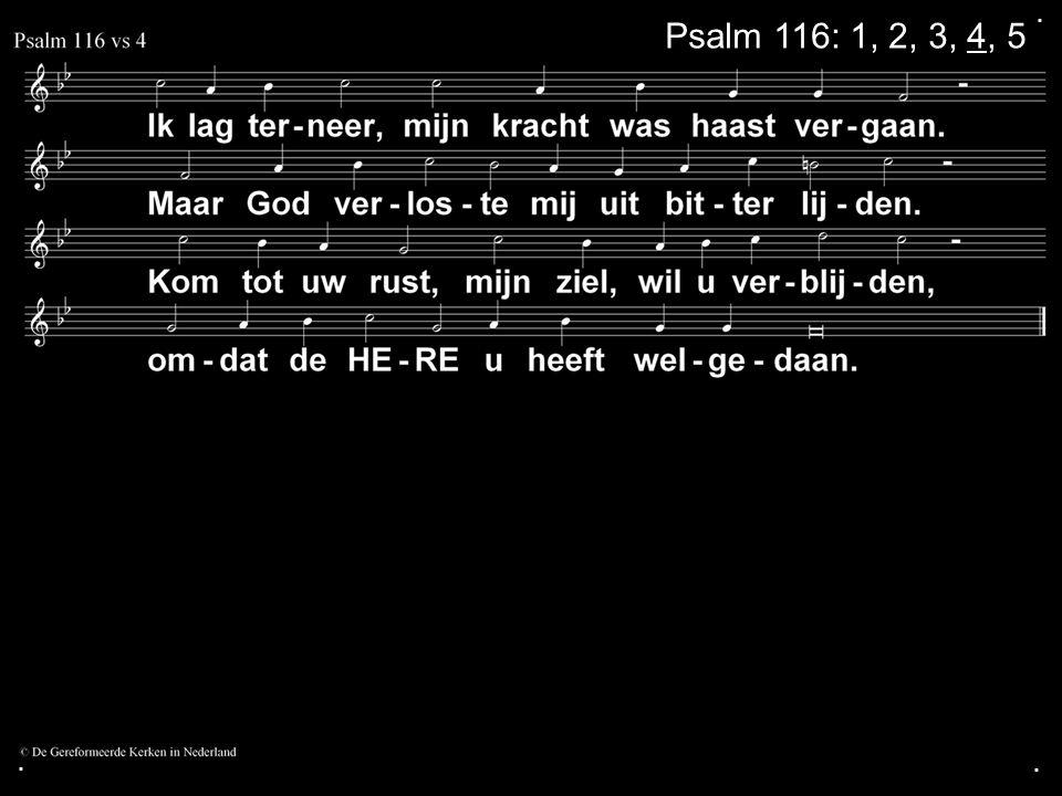 . Psalm 116: 1, 2, 3, 4, 5 . .