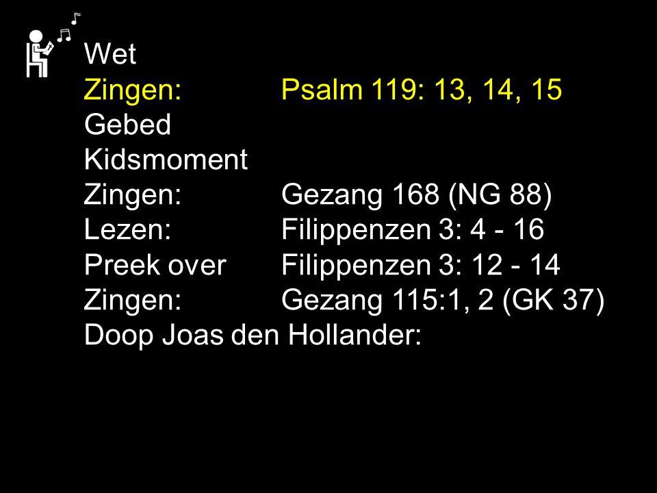 Wet Zingen: Psalm 119: 13, 14, 15. Gebed. Kidsmoment. Zingen: Gezang 168 (NG 88) Lezen: Filippenzen 3: 4 - 16.