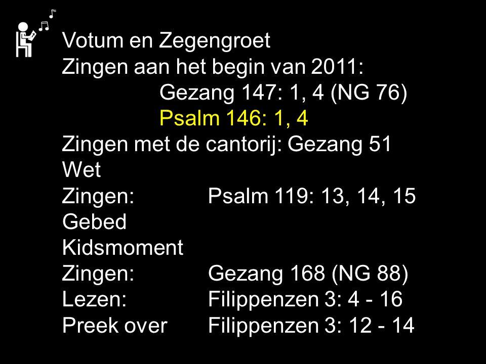 Votum en Zegengroet Zingen aan het begin van 2011: Gezang 147: 1, 4 (NG 76) Psalm 146: 1, 4. Zingen met de cantorij: Gezang 51.