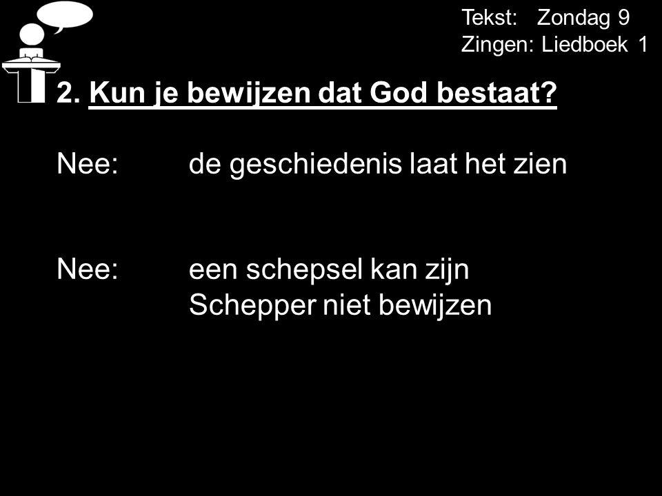 2. Kun je bewijzen dat God bestaat Nee: de geschiedenis laat het zien