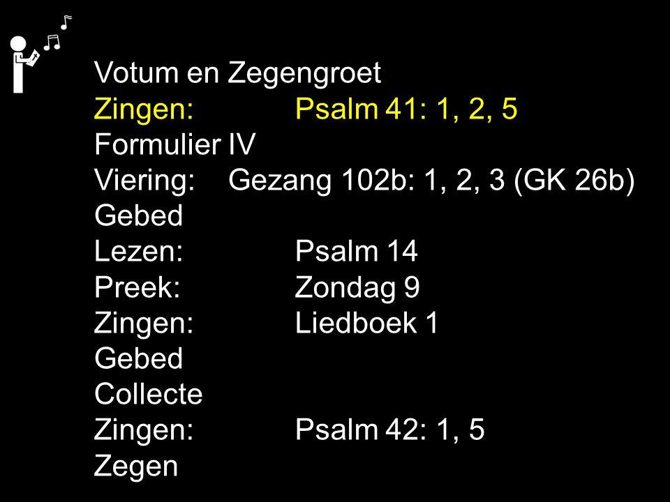 Votum en Zegengroet Zingen: Psalm 41: 1, 2, 5. Formulier IV. Viering: Gezang 102b: 1, 2, 3 (GK 26b)