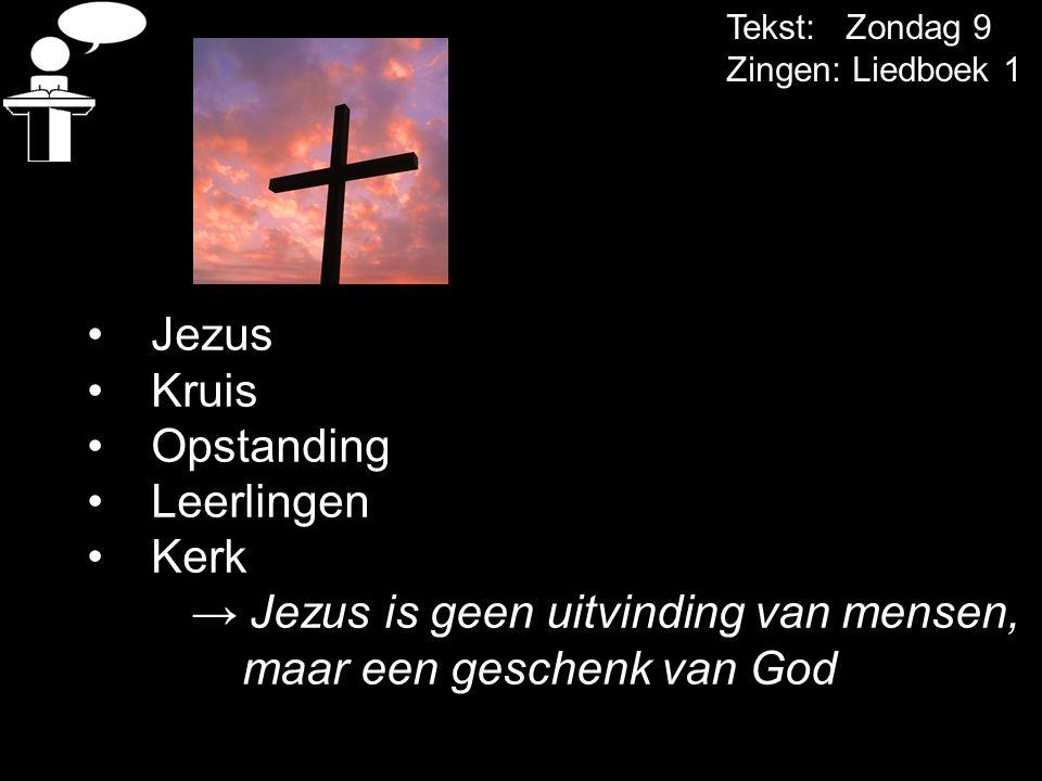 → Jezus is geen uitvinding van mensen, maar een geschenk van God