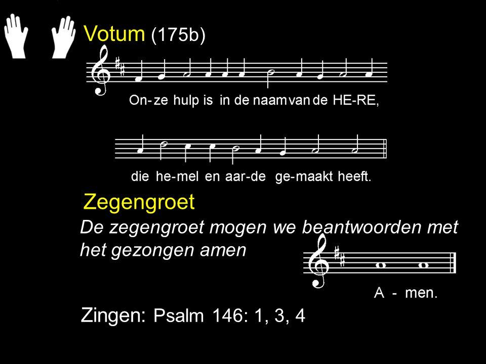 Votum (175b) Zegengroet Zingen: Psalm 146: 1, 3, 4