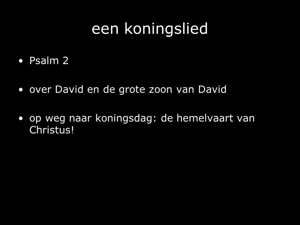 een koningslied Psalm 2 over David en de grote zoon van David