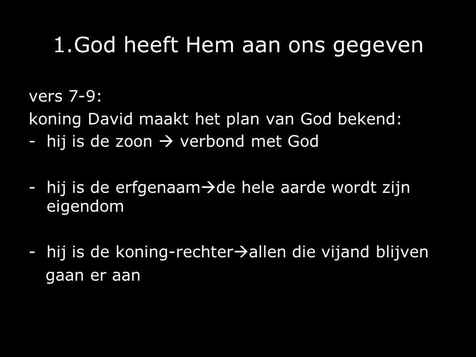 1.God heeft Hem aan ons gegeven