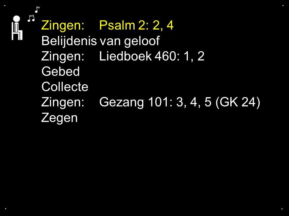 Zingen: Psalm 2: 2, 4 Belijdenis van geloof Zingen: Liedboek 460: 1, 2