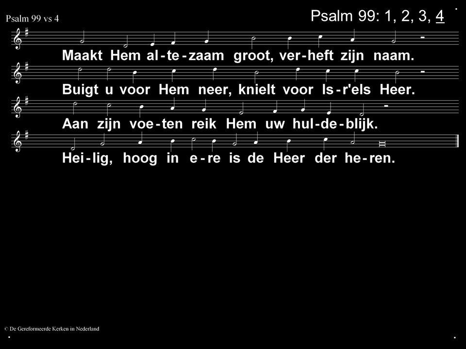. Psalm 99: 1, 2, 3, 4 . .