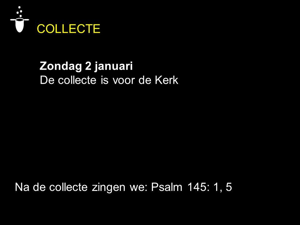 COLLECTE Zondag 2 januari De collecte is voor de Kerk