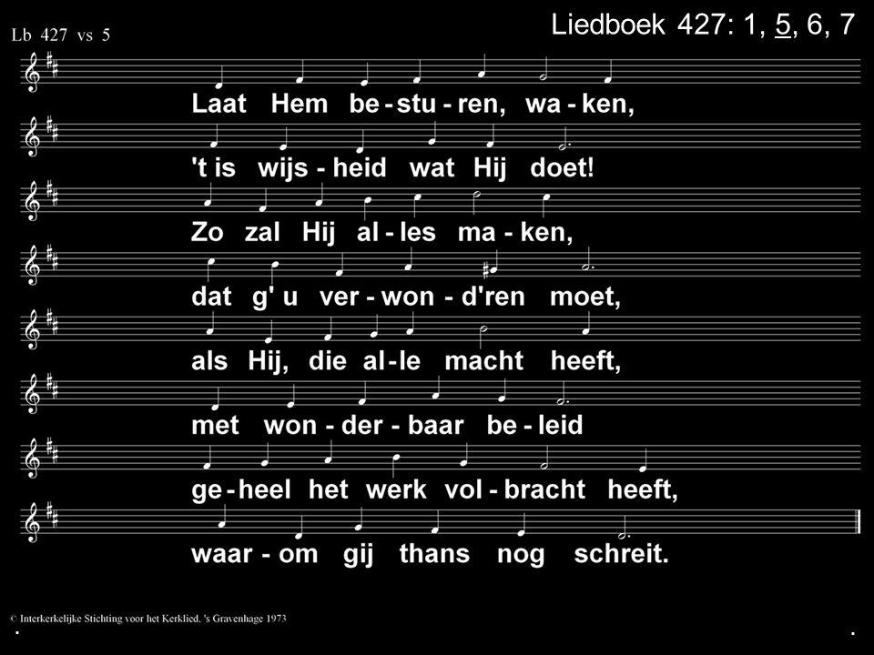 . Liedboek 427: 1, 5, 6, 7 . .