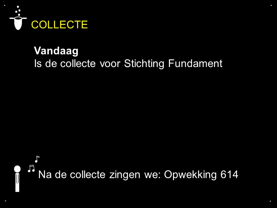 COLLECTE Vandaag Is de collecte voor Stichting Fundament