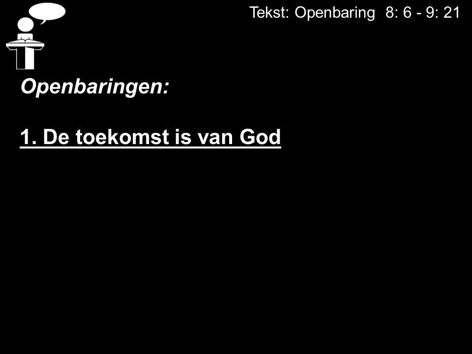 Tekst: Openbaring 8: 6 - 9: 21 Openbaringen: 1. De toekomst is van God