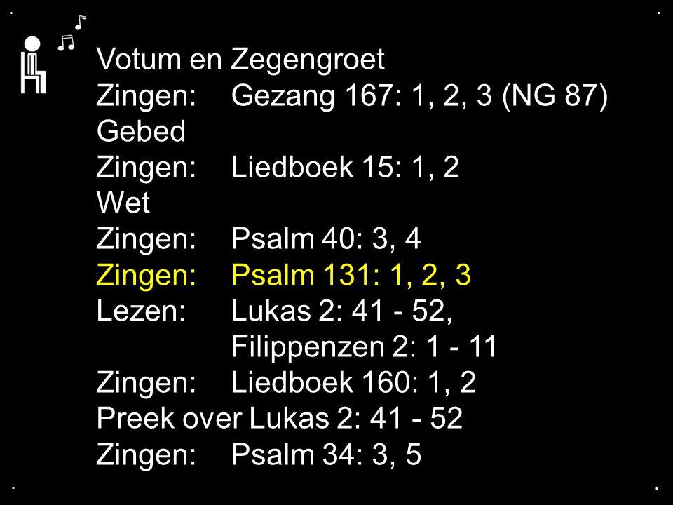 Votum en Zegengroet Zingen: Gezang 167: 1, 2, 3 (NG 87) Gebed