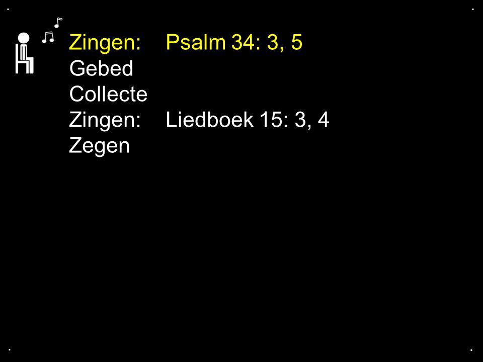 Zingen: Psalm 34: 3, 5 Gebed Collecte Zingen: Liedboek 15: 3, 4 Zegen
