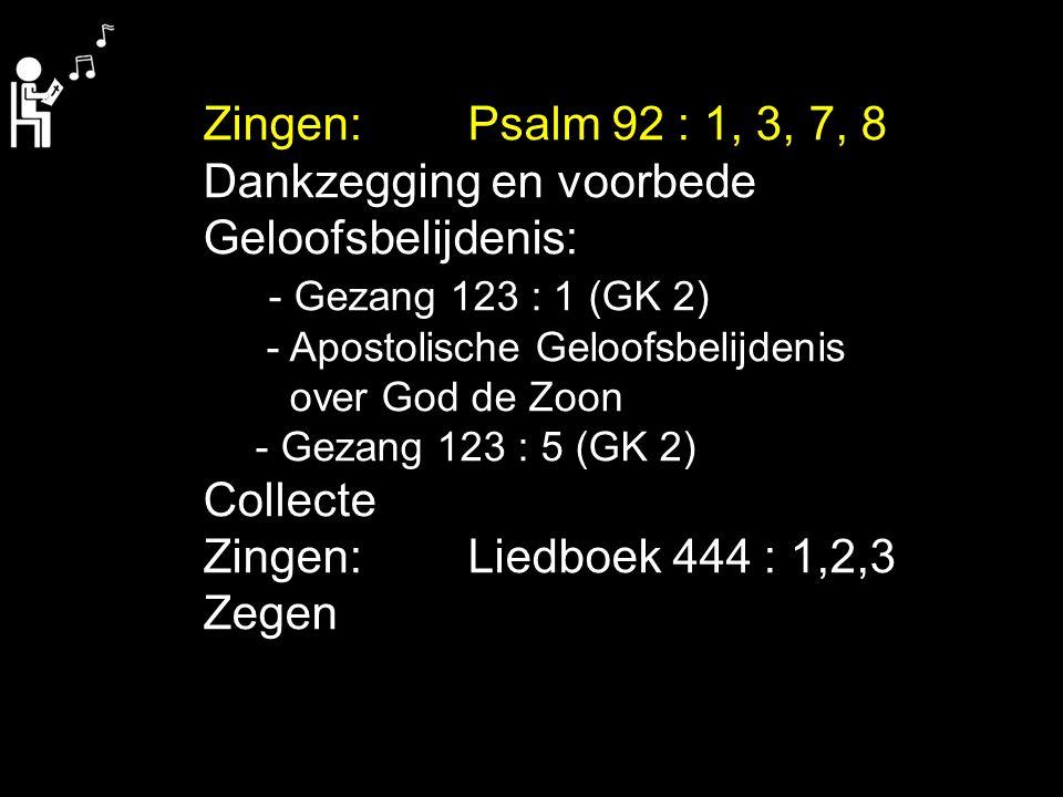 Dankzegging en voorbede Geloofsbelijdenis: - Gezang 123 : 1 (GK 2)