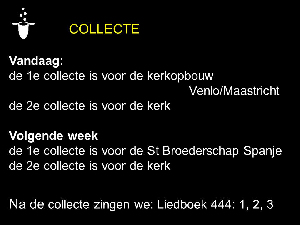 Na de collecte zingen we: Liedboek 444: 1, 2, 3