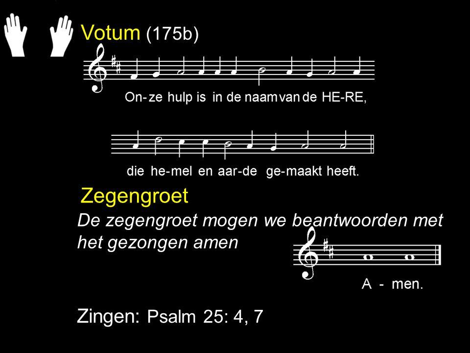 Votum (175b) Zegengroet Zingen: Psalm 25: 4, 7