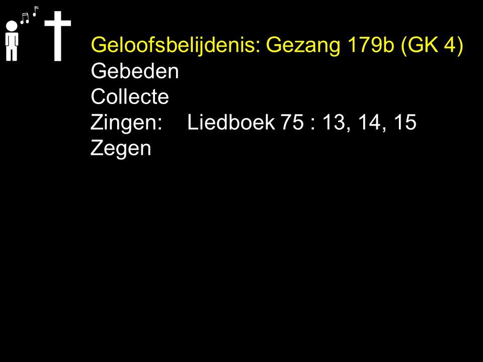 Geloofsbelijdenis: Gezang 179b (GK 4)