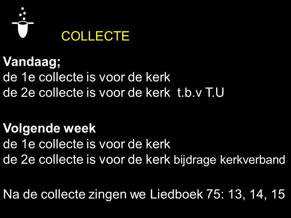 COLLECTE Vandaag; de 1e collecte is voor de kerk. de 2e collecte is voor de kerk t.b.v T.U. Volgende week.