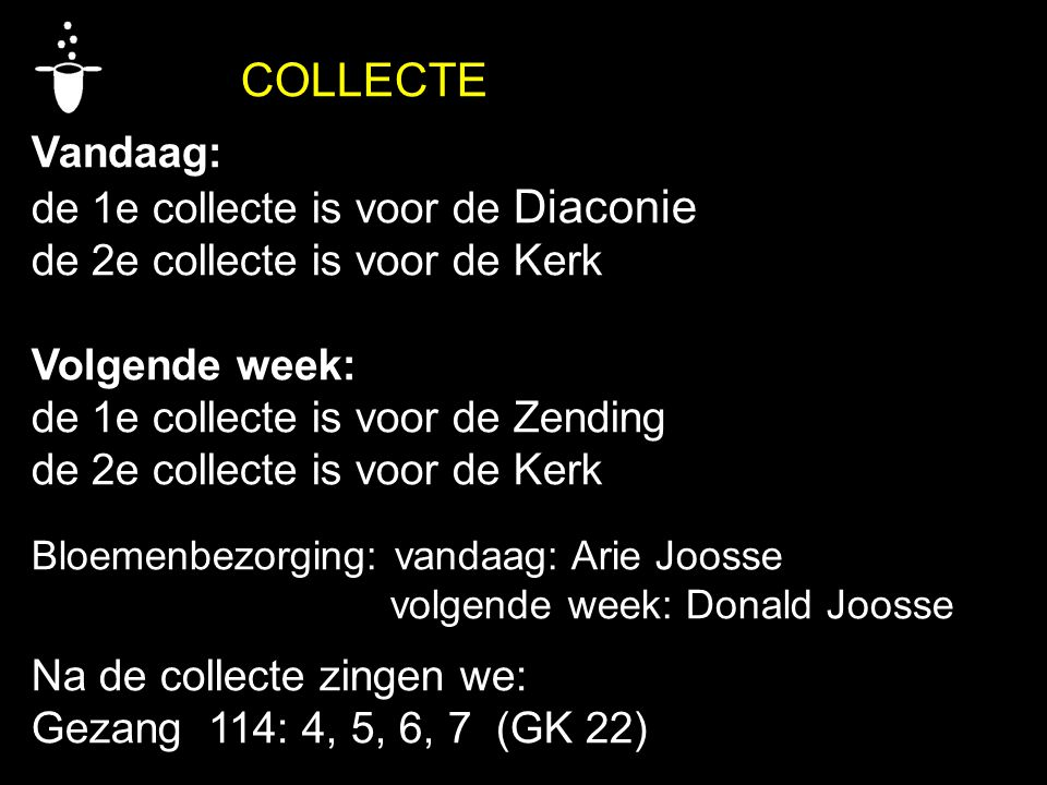 de 1e collecte is voor de Diaconie de 2e collecte is voor de Kerk