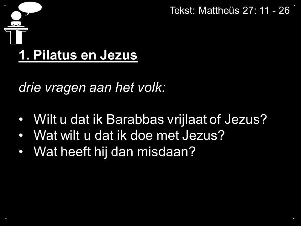 drie vragen aan het volk: Wilt u dat ik Barabbas vrijlaat of Jezus
