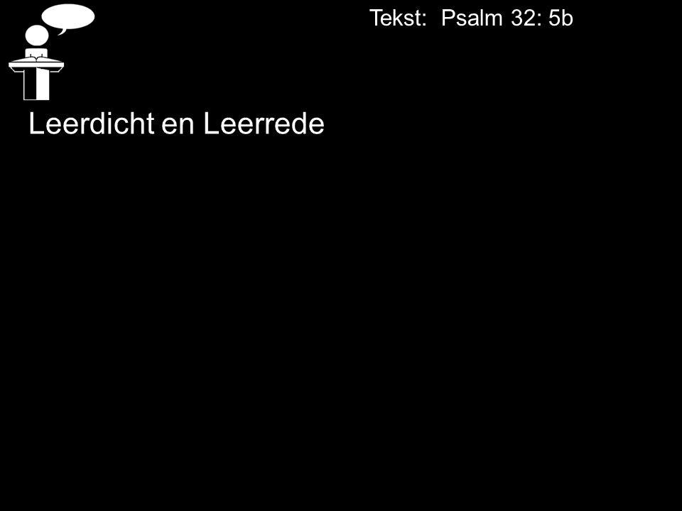 Tekst: Psalm 32: 5b Leerdicht en Leerrede