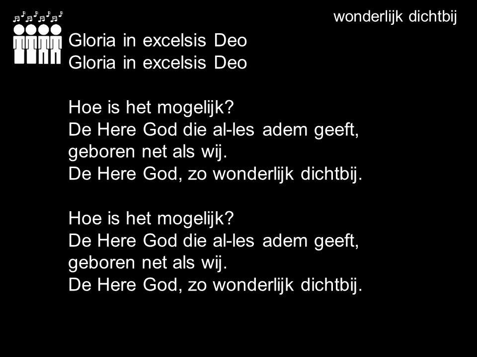 De Here God die al-les adem geeft, geboren net als wij.