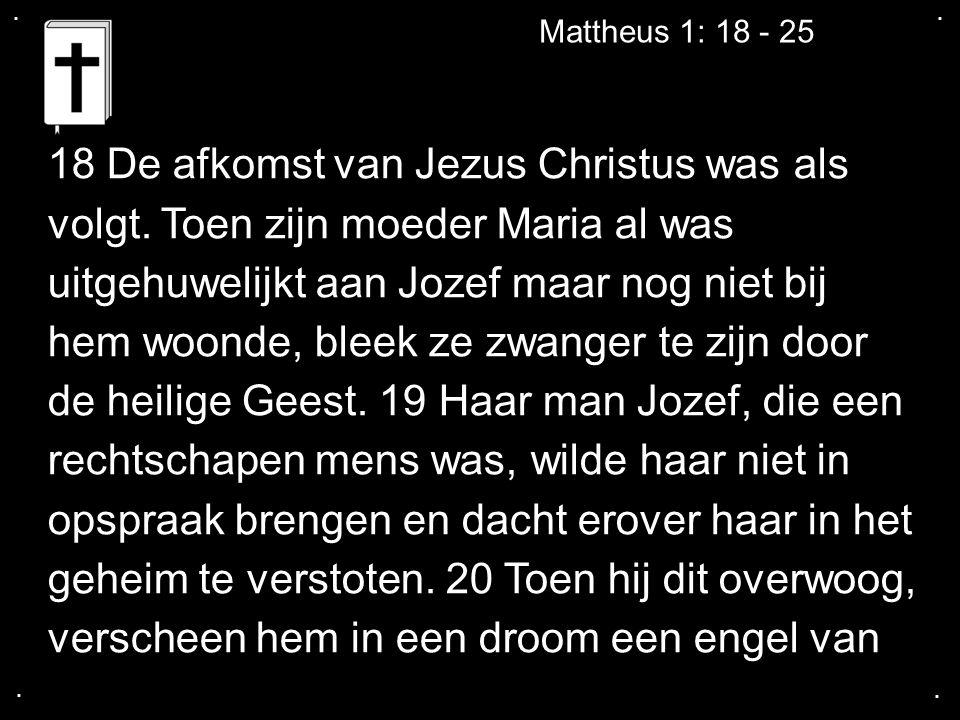 18 De afkomst van Jezus Christus was als