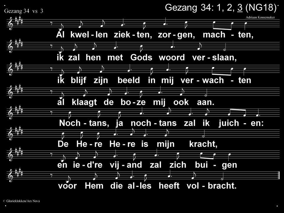 . . Gezang 34: 1, 2, 3 (NG18) . .
