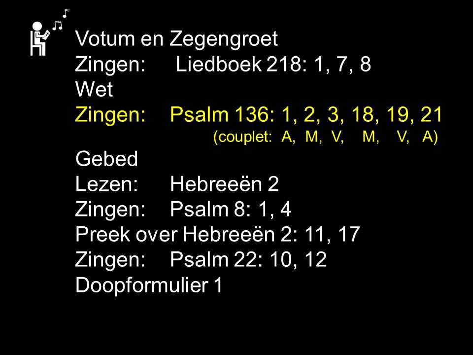 Votum en Zegengroet Zingen: Liedboek 218: 1, 7, 8 Wet